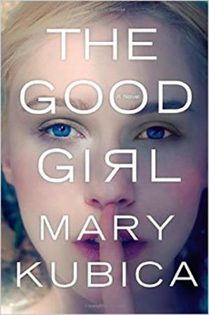 The Good Girl: An Adrenaline-Filled Bestseller by Mary Kubica
